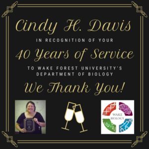 "Cindy H. Davis: In Recognition of Your 40 Years of Service to Wake Forest University's Department of Biology ""We Thank You!"""
